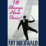 I'll Always Have Paris!: A Memoir | Art Buchwald