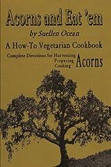 Acorns and Eat'em: A How-To Vegetarian Acorn Cookbook Paperback