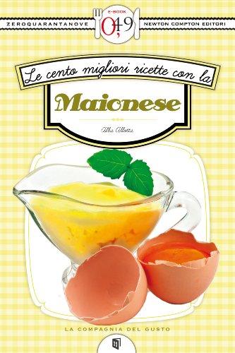 Le cento migliori ricette con la maionese (eNewton Zeroquarantanove) (Italian Edition)