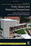 Public Space and Relational Perspectives: New Challenges for Architecture and Planning (Routledge Research in Planning and Urban Design)