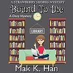Bound to Die: Strawberry Shores Mystery, Book 1 | Mak K. Han