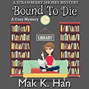 Bound to Die: Strawberry Shores Mystery, Book 1 | Mak K. Han