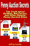 Penny Auction Secrets: An Insider's Guide to Winning at Penny Auctions - The Truth About QuiBids, BidCactus, and Other Penny Auction Sites offers