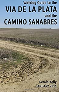 Walking Guide to the VIA DE LA PLATA and the CAMINO SANABRES: from Seville to Santiago and Astorga
