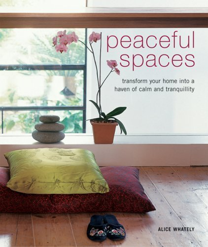 Read Online Peaceful Spaces: Transform Your Home Into a Haven of Calm and Tranquility (Compacts) by Alice Whately (2005-08-01) pdf epub