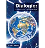 img - for Dialogic: Education for the Internet Age (Paperback) - Common book / textbook / text book