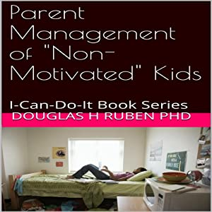 Parent Management of 'Non-Motivated' Kids Audiobook