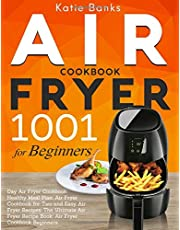 Air Fryer Cookbook for Beginners: 1001 Day Air Fryer Cookbook Healthy Meal Plan: Air Fryer Cookbook for Two and Easy Air Fryer Recipes: The Ultimate Air Fryer Recipe Book: Air Fryer Cookbook Beginners