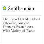 The Paleo Diet May Need a Rewrite, Ancient Humans Feasted on a Wide Variety of Plants | Jason Daley