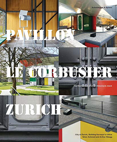Pavillon le Corbusier Zurich the Restoration of An Architecture Jewel /Anglais por Schmed/Ruegg