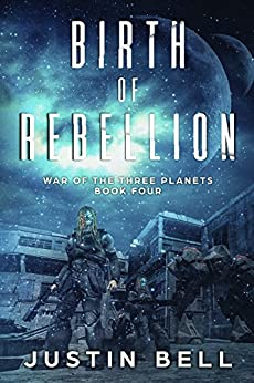Birth of Rebellion (War of the Three Planets Book 4) by [Bell, Justin]