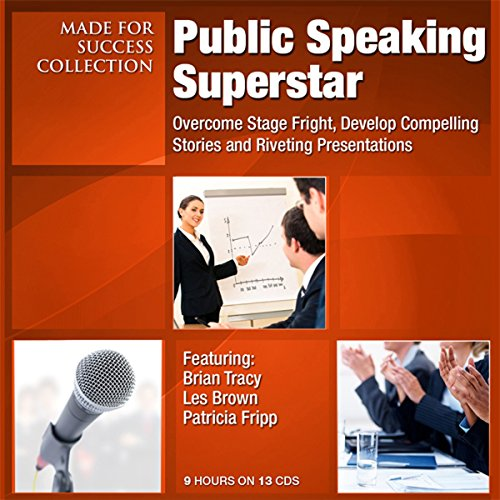 Public Speaking Superstar: Overcome Stage Fright, Develop Compelling Stories and Riveting Presentations