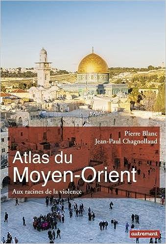Atlas du Moyen-Orient (2016) - Pierre Blanc & Jean-Paul Chagnollaud