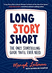 Long Story Short: The Only Storytelling Guide You'll Ever