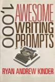 1,000 Awesome Writing Prompts, Ryan Kinder, 150091066X