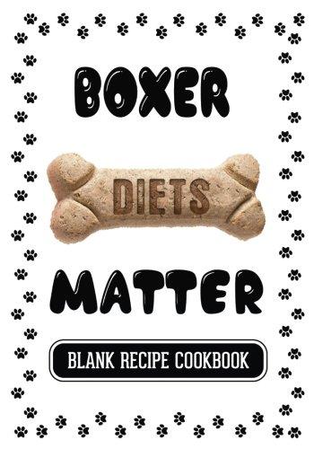 Boxer Diets Matter: Dog Food & Treats Blank Recipe Journal pdf