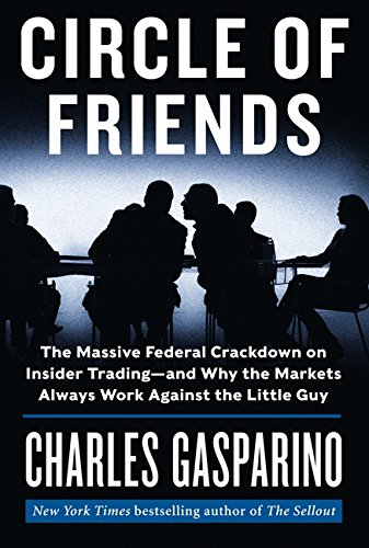 Download Circle of Friends: The Massive Federal Crackdown on Insider Trading---and Why the Markets Always Work Against the Little Guy PDF