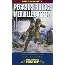 Pegasus Bridge and Merville Battery: Normandy