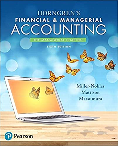 Horngren's Financial & Managerial Accounting, The Managerial Chapters by Miller-Nobles/Mattison/Matsumura