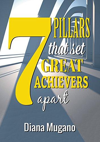7 Pillars That Set Great Achievers Apart by [Mugano, Diana]