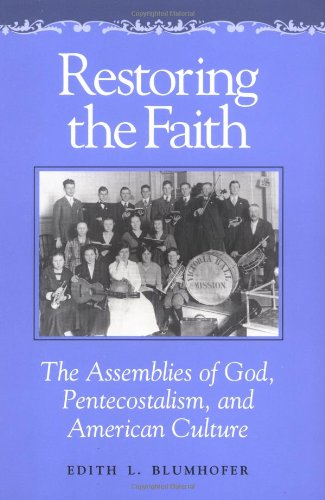 Restoring the Faith: The Assemblies of God, Pentecostalism, and American Culture