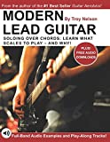 Modern Lead Guitar: Soloing Over Chords: Learn What to Play – and Why!