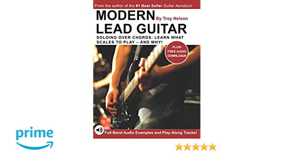 Modern Lead Guitar: Soloing Over Chords: Learn What to Play - and ...