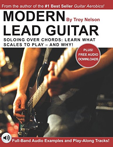 - Modern Lead Guitar: Soloing Over Chords: Learn What to Play - and Why!
