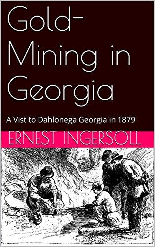 Gold-Mining in Georgia: A Vist to Dahlonega Georgia in 1879