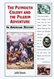 The Plymouth Colony and the Pilgrim Adventure in American History, Judith Edwards, 0766019896