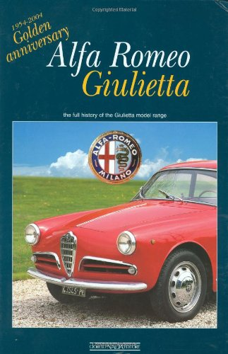 Alfa Romeo Giulietta: 1954-2004 Golden Anniversary: the full history of the Giulietta model range
