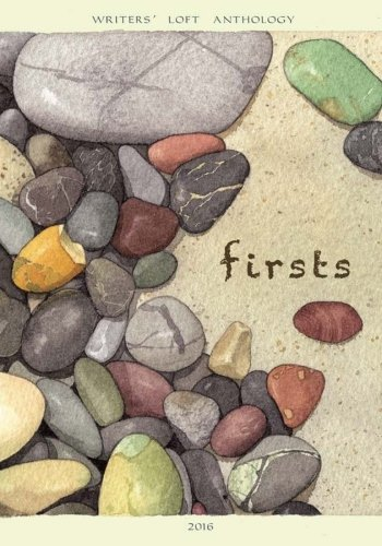 Firsts: Writers' Loft Anthology (The Writers' Loft) (Volume 1)