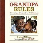 Grandpa Rules: Notes on Grandfatherhood, the World's Best Job | Michael Milligan