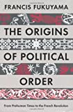 by francis fukuyama the origins of political order from prehuman times to the french revolution 3 13 11