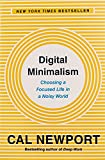 Digital Minimalism: Choosing a Focused Life in a