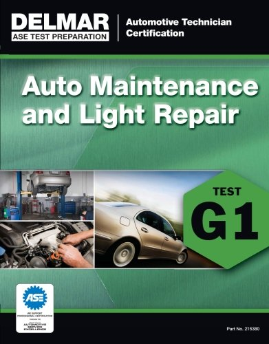 ASE Technician Test Preparation Automotive Maintenance and Light Repair (G1) (Delmar Ase Test Preparataion: Automotive Technician Certification)