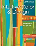 Intuitive Color & Design: Adventures in Art Quilting