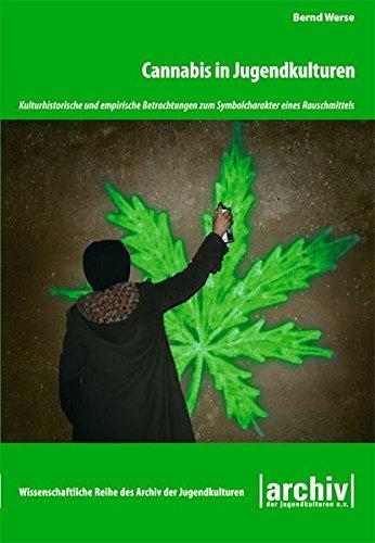 Cannabis in Jugendkulturen: Kulturhistorische und empirische Betrachtungen zum Symbolcharakter eines Rauschmittels