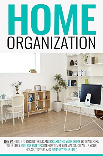 Home Organization The 1 Guide To Decluttering And Organizing Your