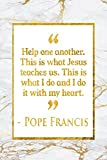 Help One Another. This Is What Jesus Teaches Us. This Is What I Do And I Do It With My Heart: Gold Marble Pope Francis Quote Notebook