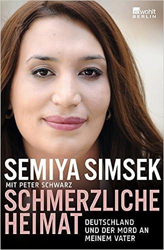 Schmerzliche Heimat: Deutschland Und Der Mord An Meinem Vater: Amazon.de:  Semiya Simsek, Peter Schwarz: Bücher