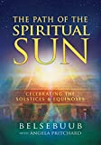 The Path of the Spiritual Sun: Celebrating the Solstices and Equinoxes