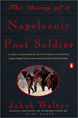 Amazon The Diary Of A Napoleonic Foot Soldier A Unique
