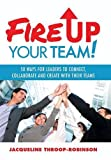 Fire up Your Team, Jacqueline Throop-Robinson, 1491715987