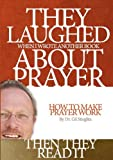They Laughed When I Wrote Another Book about Prayer... Then They Read It, Thriving Churches International, 0983195838