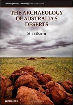 The Archaeology of Australia's Deserts (Cambridge World Archaeology)