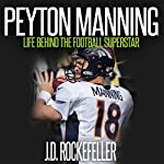 Peyton Manning: Life Behind the Football Superstar | J.D. Rockefeller