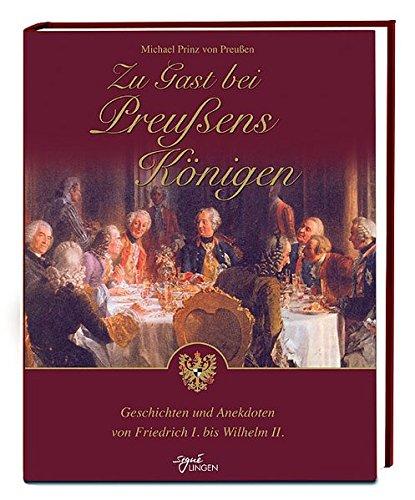 Zu Gast bei Preußens Königen: Geschichten und Anekdoten von Friedrich I. bis Wilhelm II (Signé Lingen)