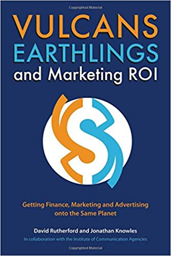 Vulcans, Earthlings and Marketing ROI: Getting Finance, Marketing and Advertising onto the Same Planet: Amazon.es: David Rutherford, Jonathan Knowles: ...