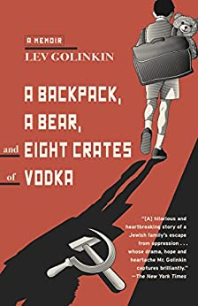 A Backpack, a Bear, and Eight Crates of Vodka: A Memoir by [Golinkin, Lev]